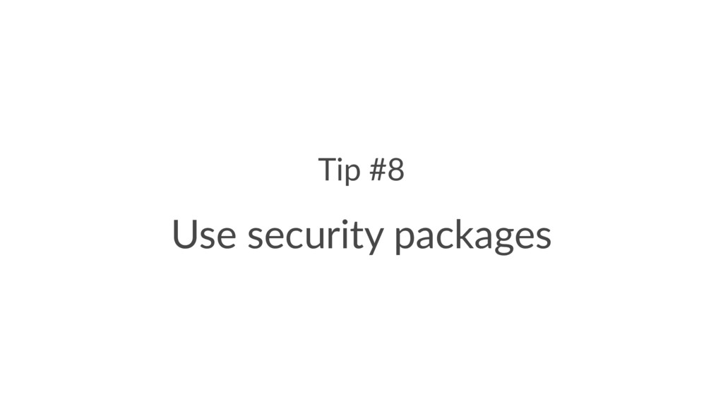 Tip #8 Use security packages
