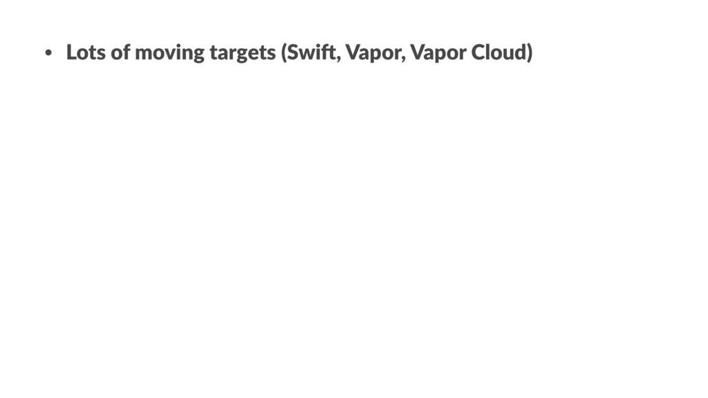 • Lots of moving targets (Swi2, Vapor, Vapor Cl...