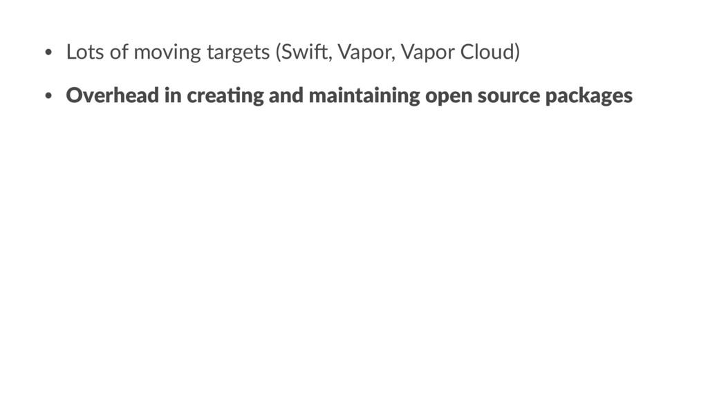 • Lots of moving targets (Swi3, Vapor, Vapor Cl...