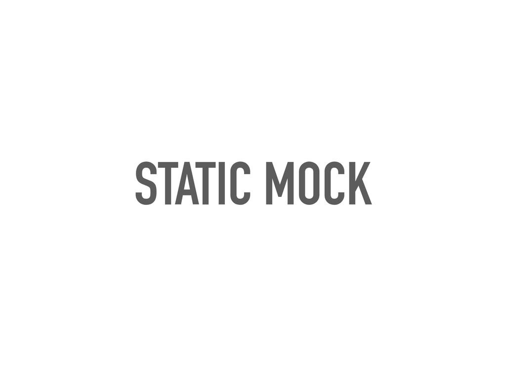 STATIC MOCK