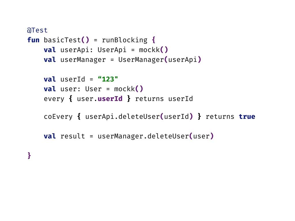 @Test fun basicTest() = runBlocking { val userA...