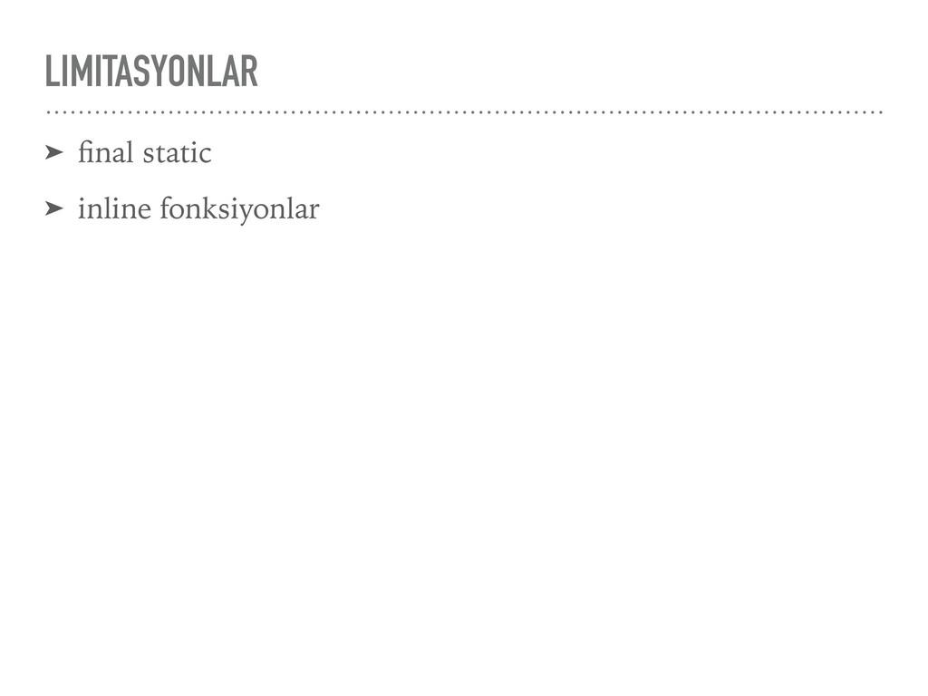 LIMITASYONLAR ➤ final static ➤ inline fonksiyonl...