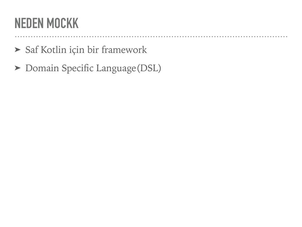 NEDEN MOCKK ➤ Saf Kotlin için bir framework ➤ D...