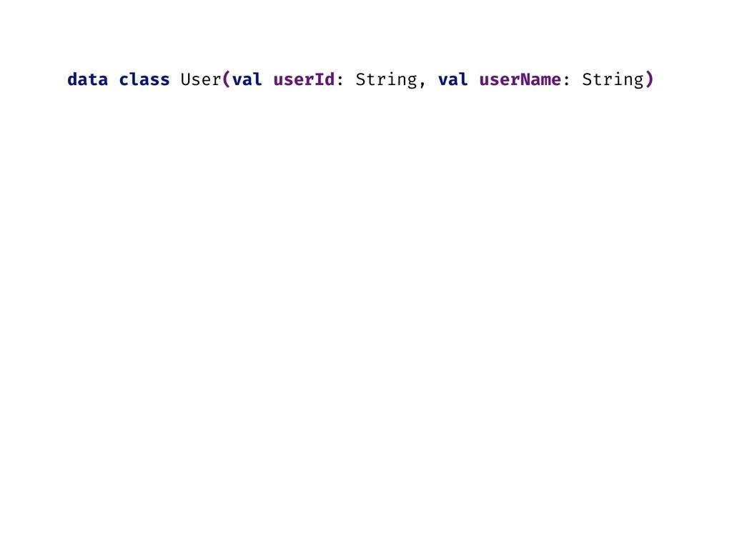 data class User(val userId: String, val userNam...