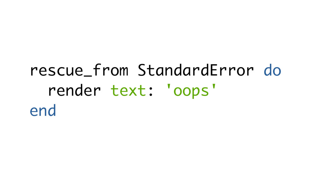 rescue_from StandardError do render text: 'oops...