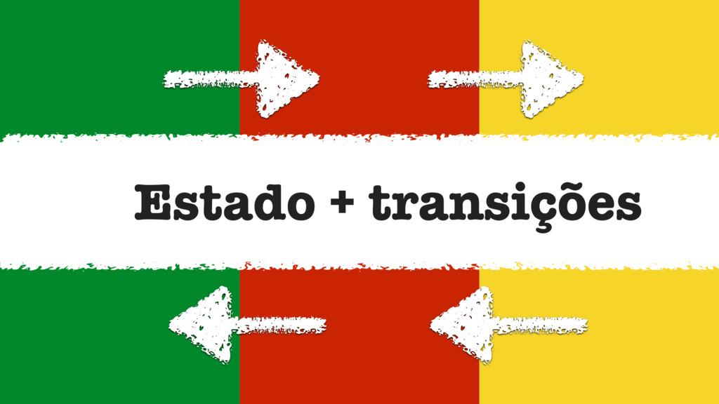 Estado + transições