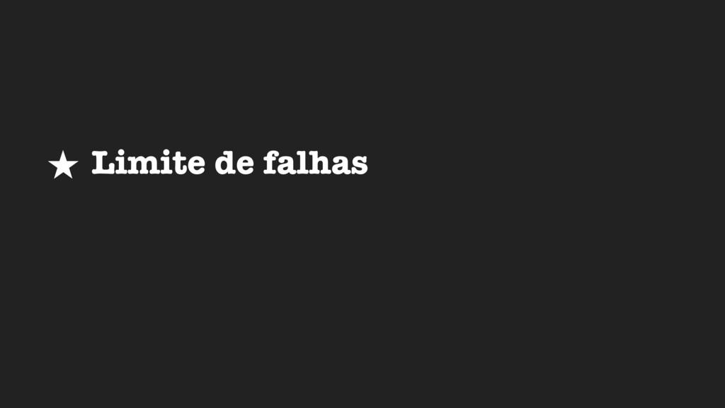★ Limite de falhas