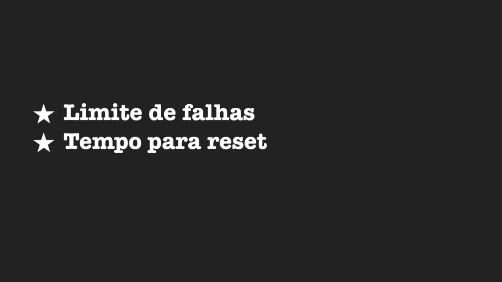 ★ Limite de falhas ★ Tempo para reset