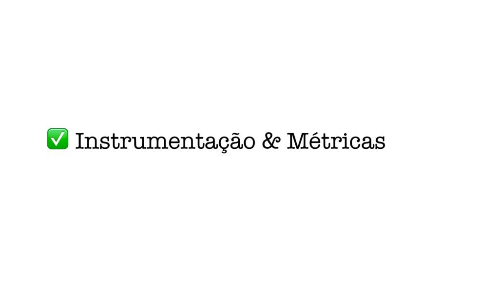 ✅ Instrumentação & Métricas