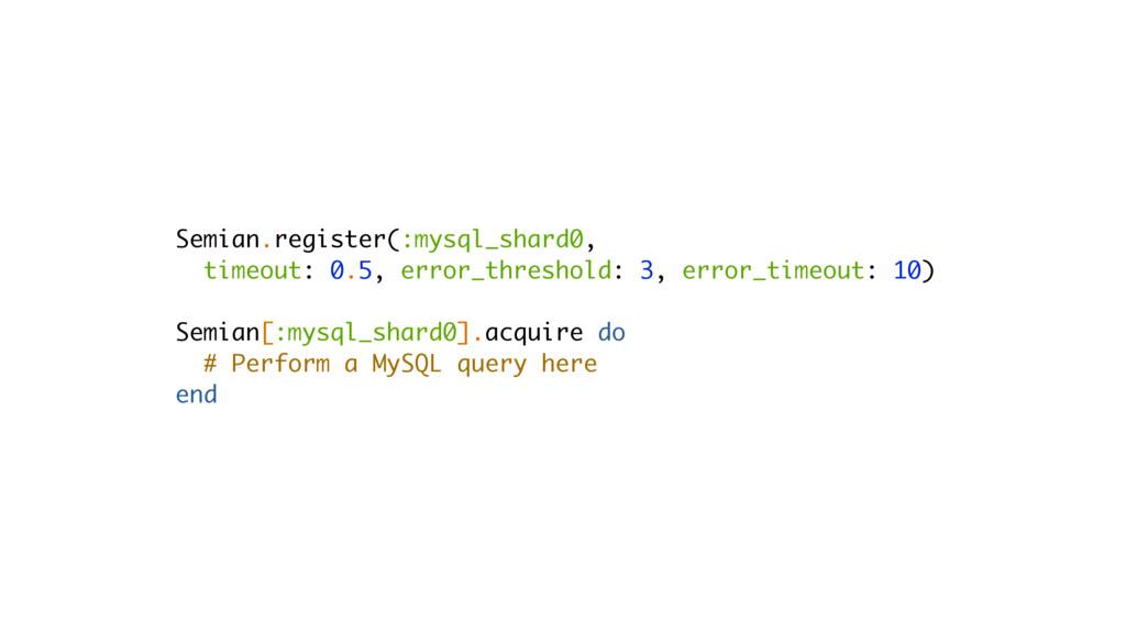 Semian.register(:mysql_shard0, timeout: 0.5, er...