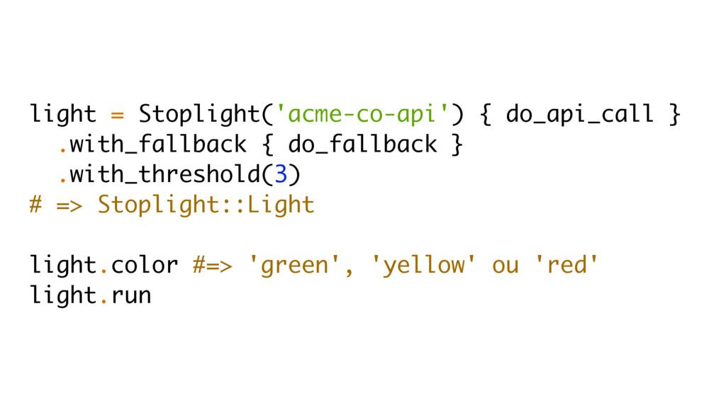 light = Stoplight('acme-co-api') { do_api_call ...