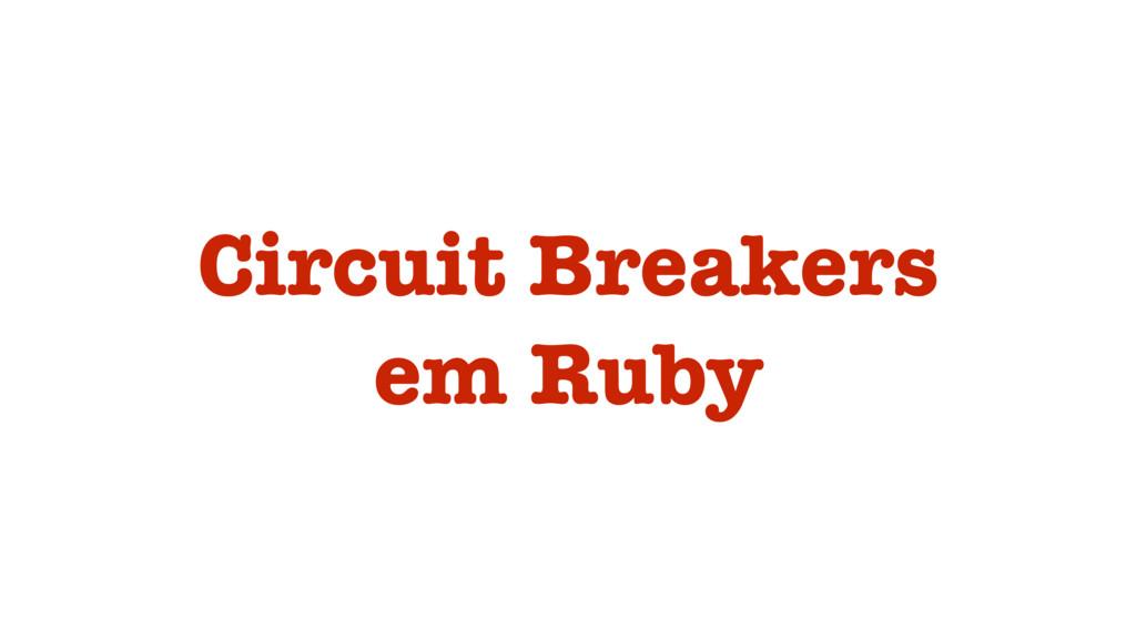 Circuit Breakers em Ruby