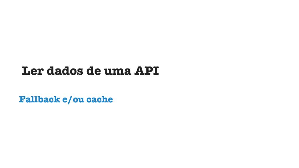 Ler dados de uma API Fallback e/ou cache