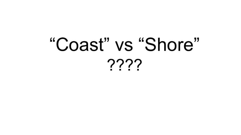 """Coast"" vs ""Shore"" ????"