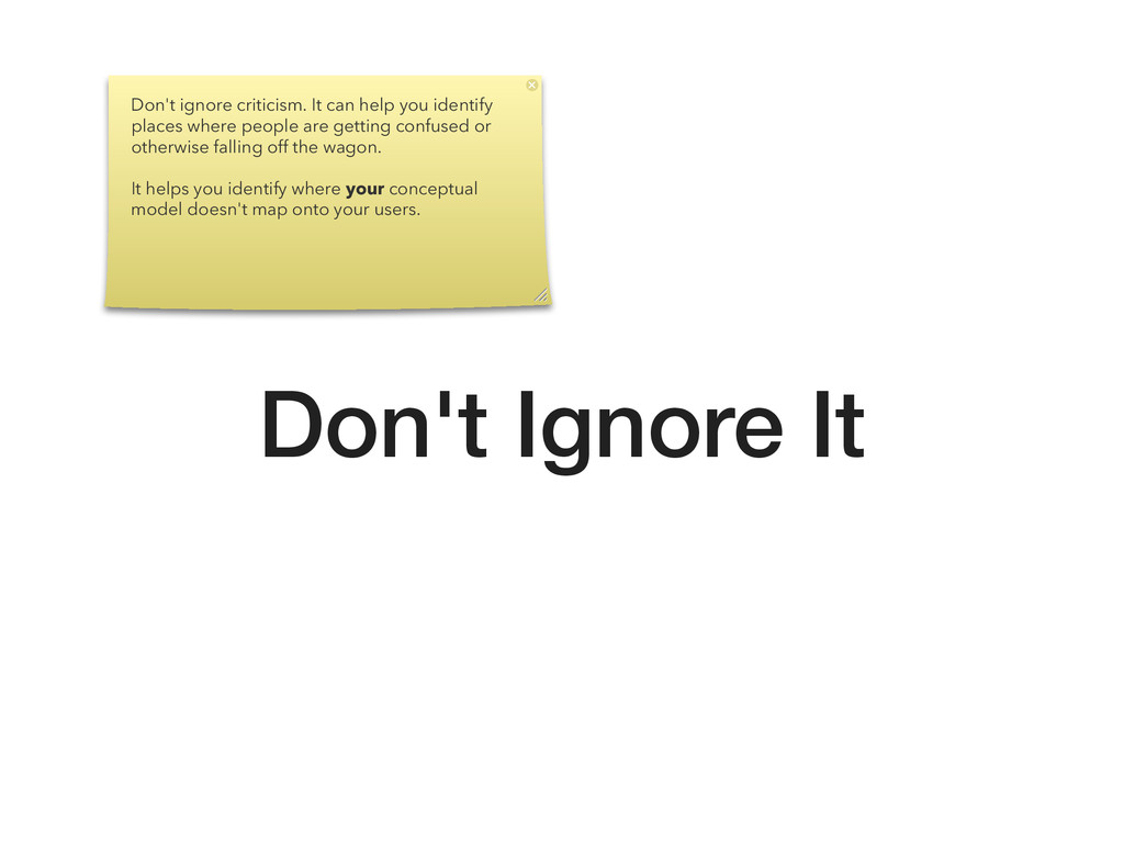 Don't Ignore It Don't ignore criticism. It can ...