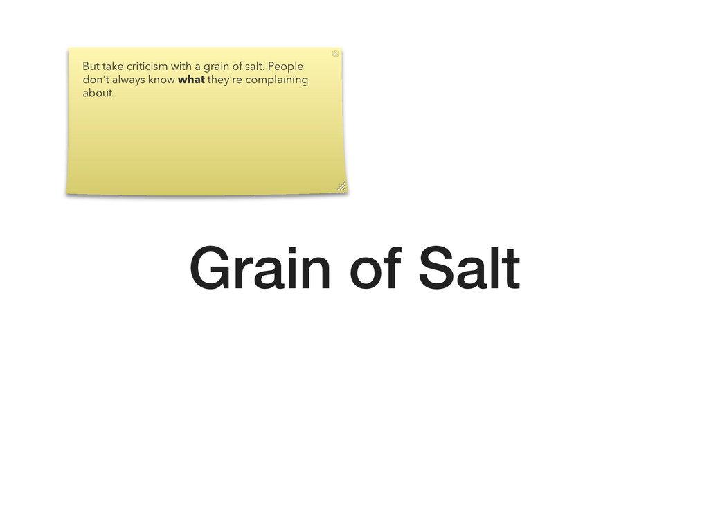 Grain of Salt But take criticism with a grain o...