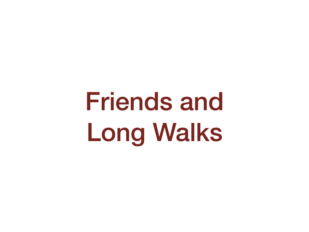 Friends and Long Walks