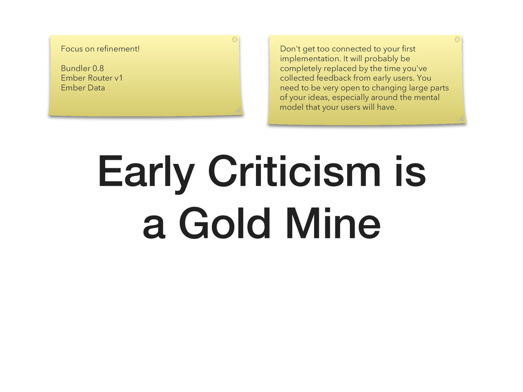 Early Criticism is a Gold Mine Focus on refineme...