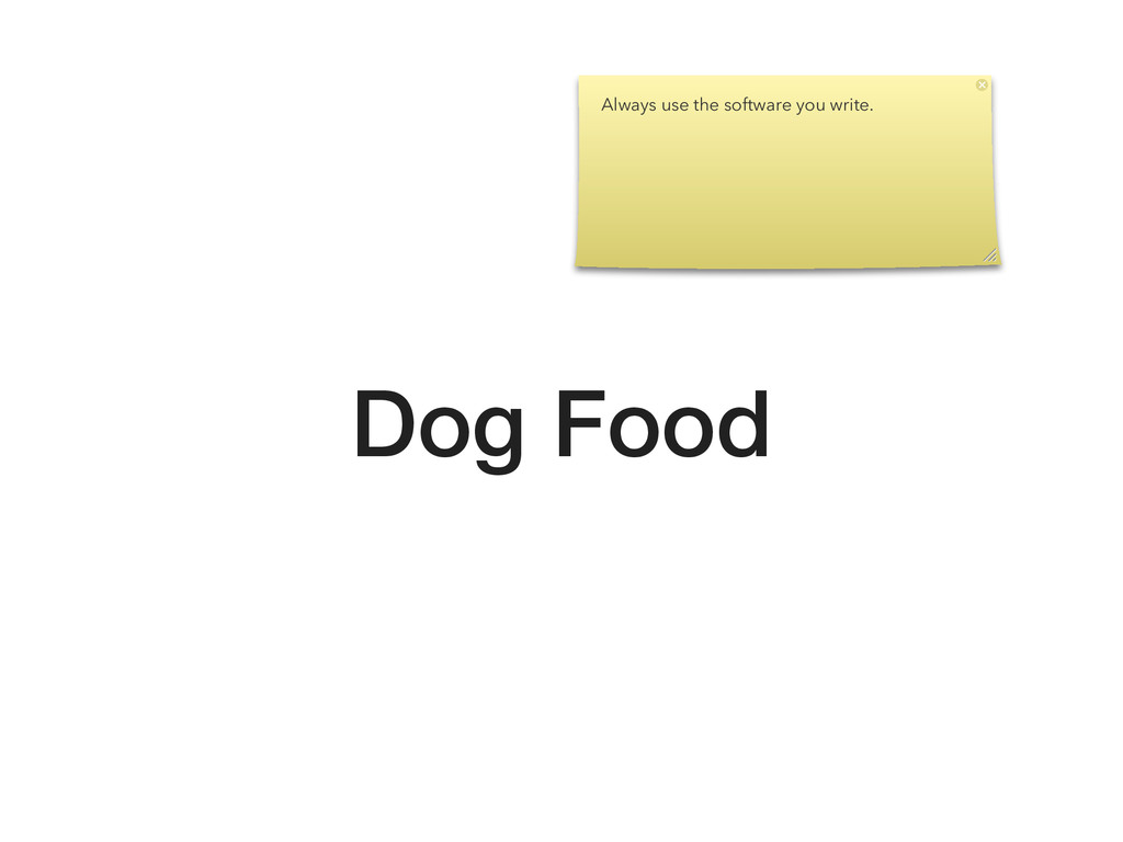 Dog Food Always use the software you write.