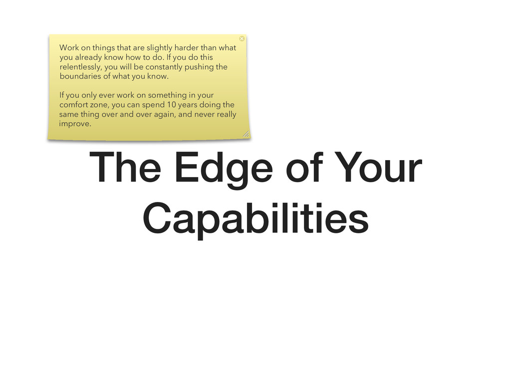 The Edge of Your Capabilities Work on things th...