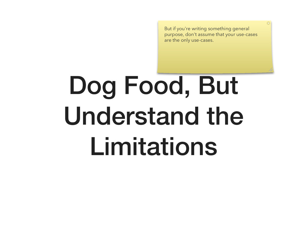 Dog Food, But Understand the Limitations But if...
