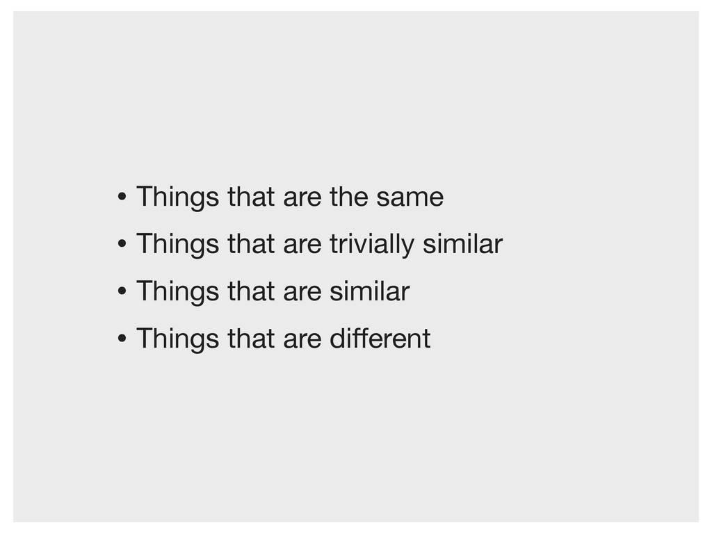 • Things that are the same • Things that are tr...