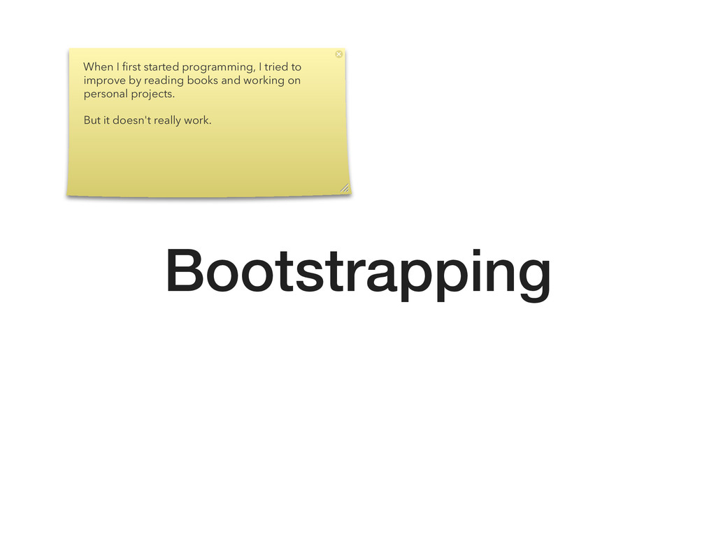 Bootstrapping When I first started programming, ...