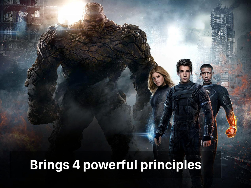 Brings 4 powerful principles