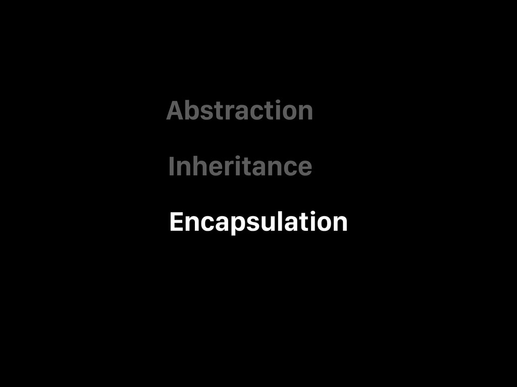 Inheritance Encapsulation Abstraction