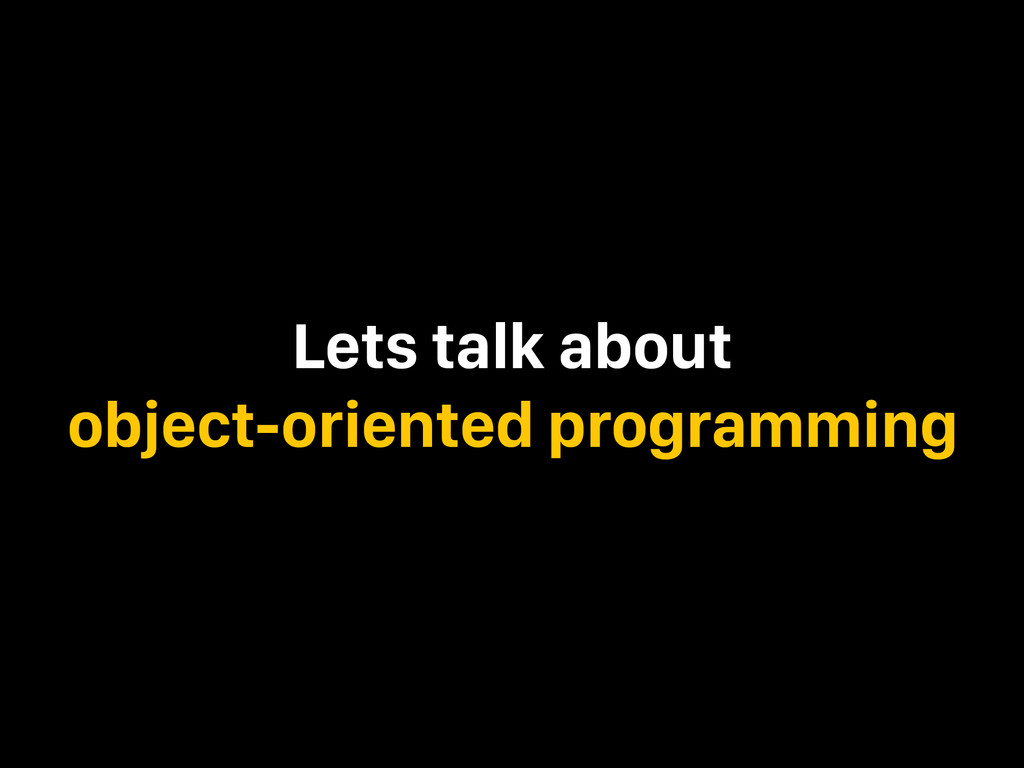 Lets talk about object-oriented programming