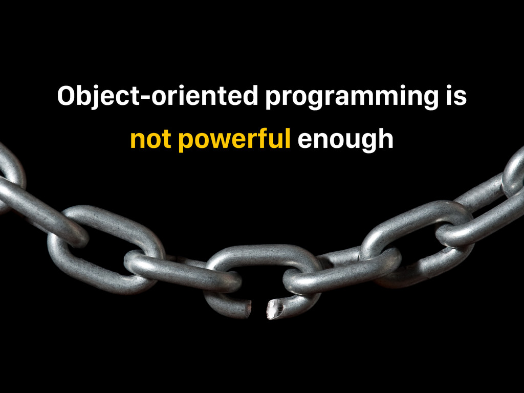 Object-oriented programming is not powerful eno...