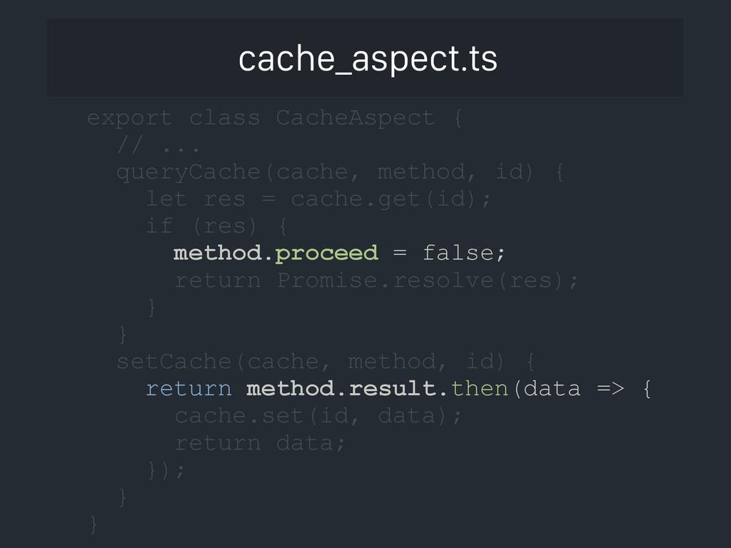 cache_aspect.ts export class CacheAspect { // ....