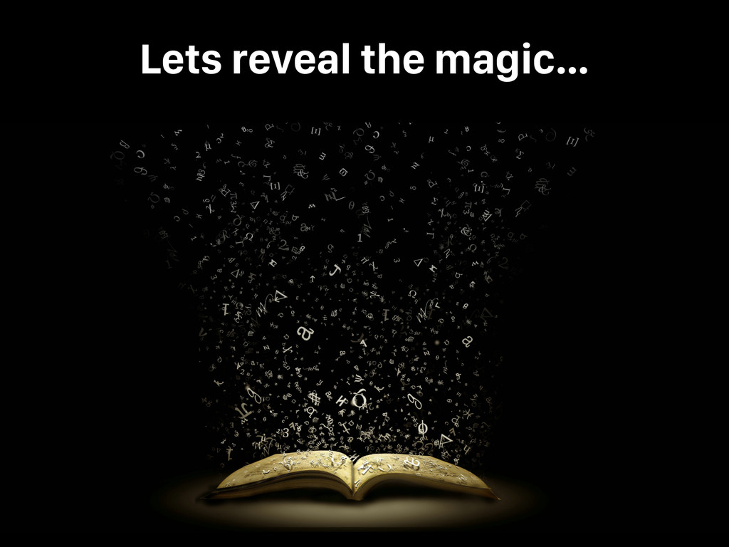 Lets reveal the magic…