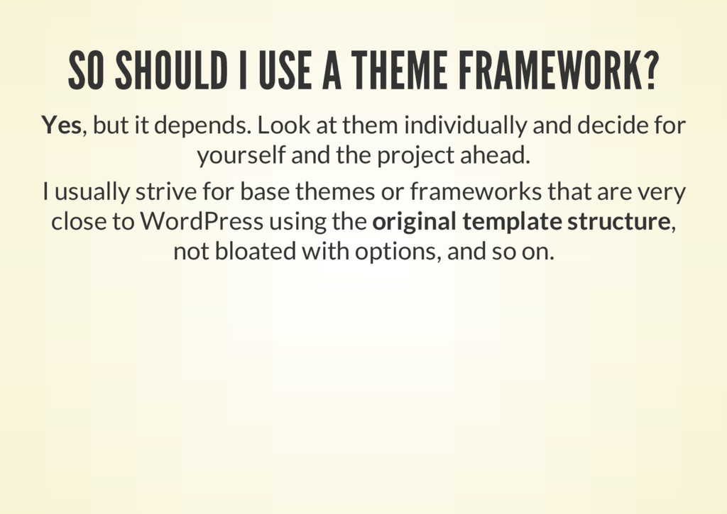 SO SHOULD I USE A THEME FRAMEWORK? Yes, but it ...