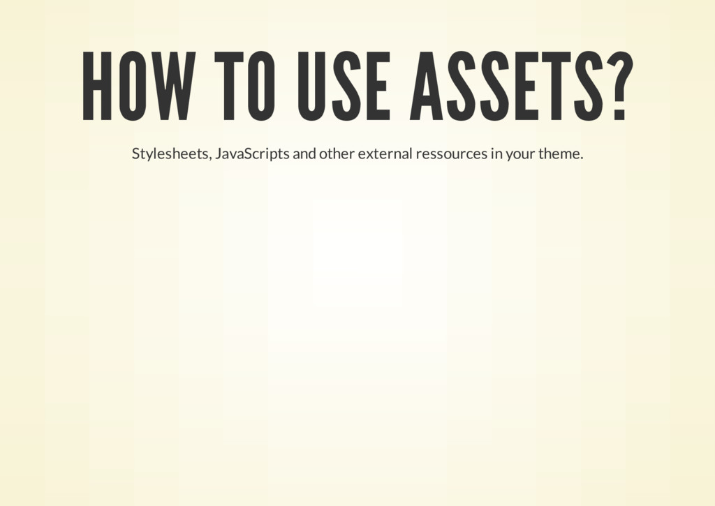 HOW TO USE ASSETS? Stylesheets, JavaScripts and...