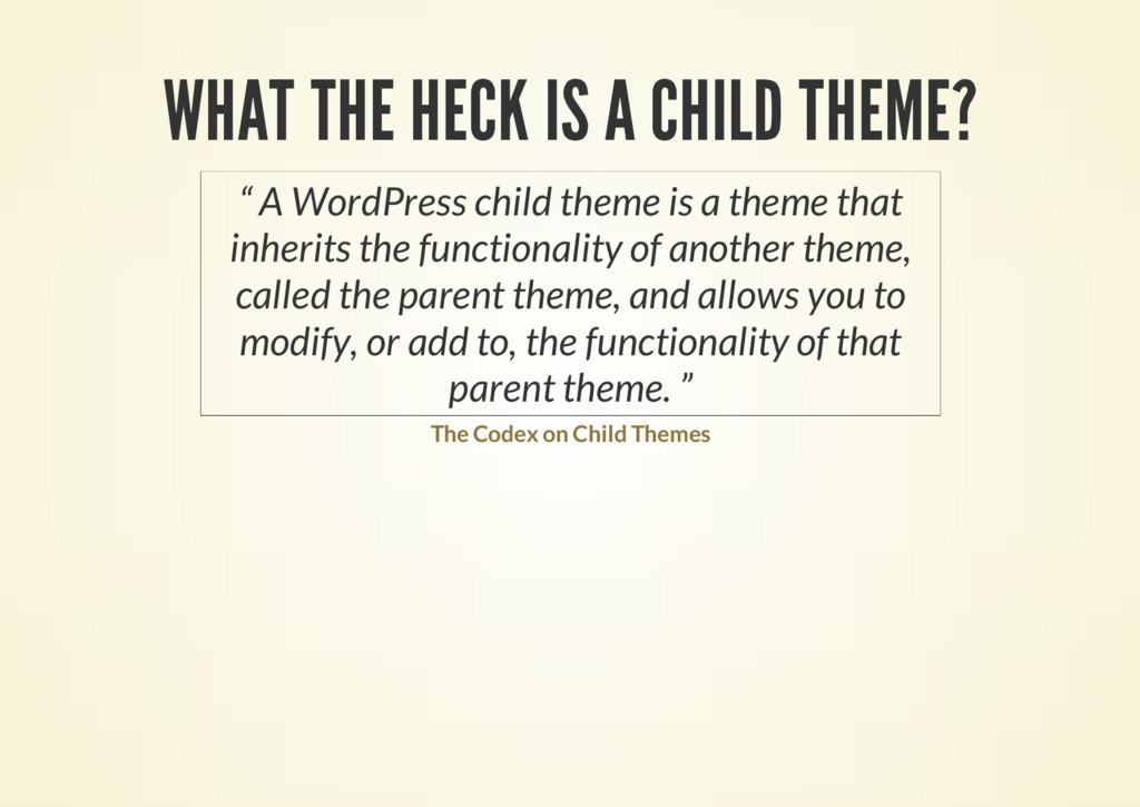 "WHAT THE HECK IS A CHILD THEME? "" A WordPress c..."
