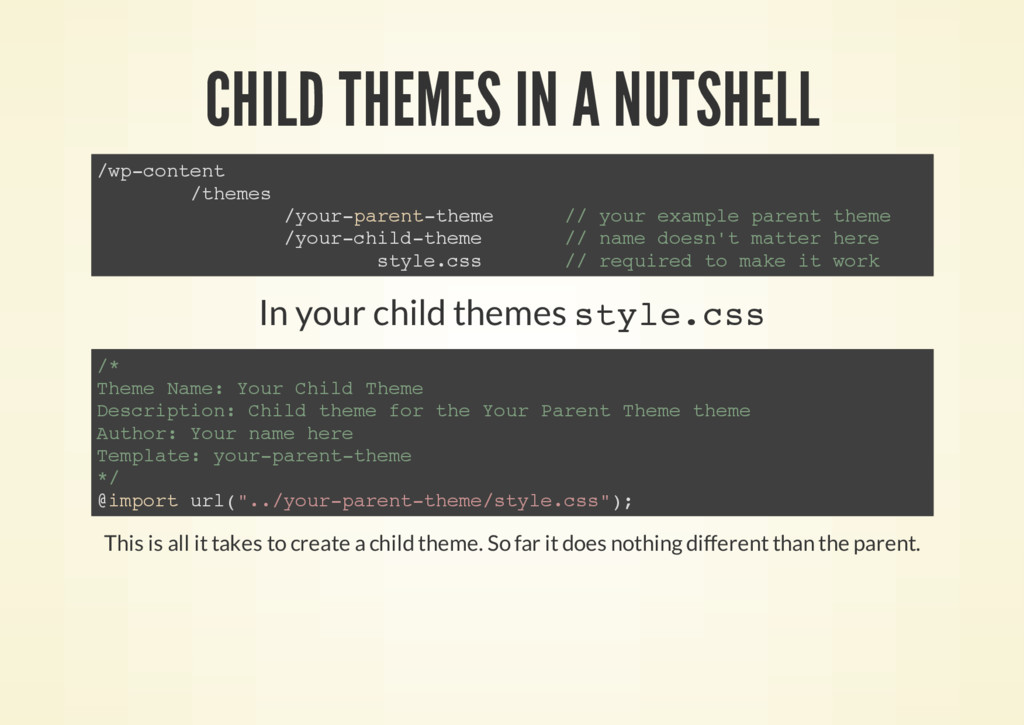 CHILD THEMES IN A NUTSHELL In your child themes...