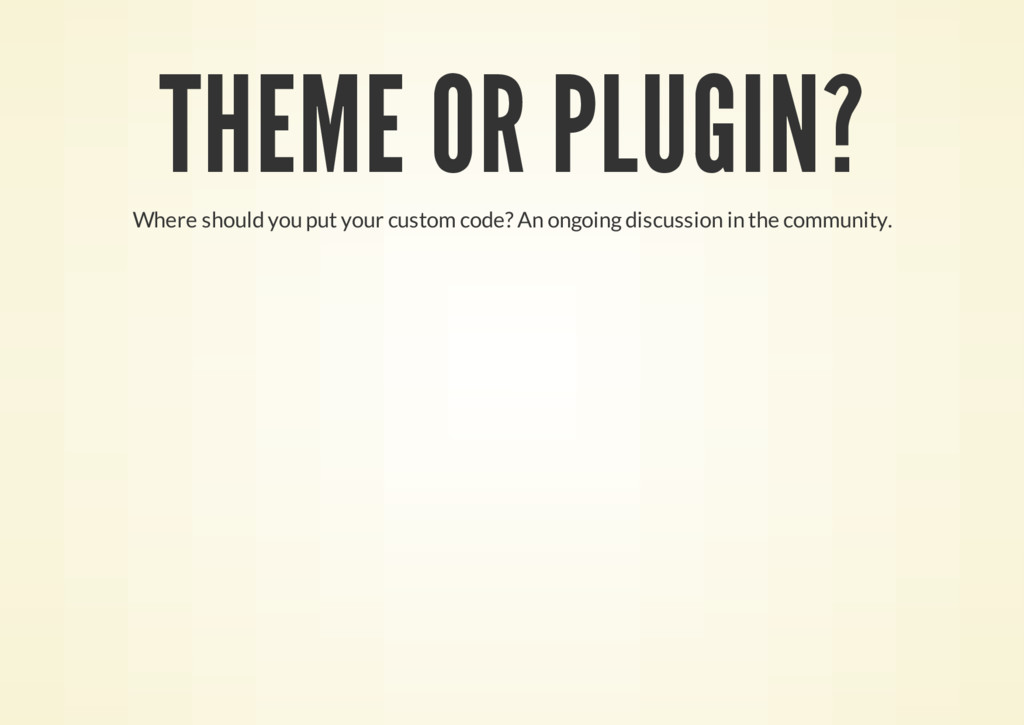 THEME OR PLUGIN? Where should you put your cust...