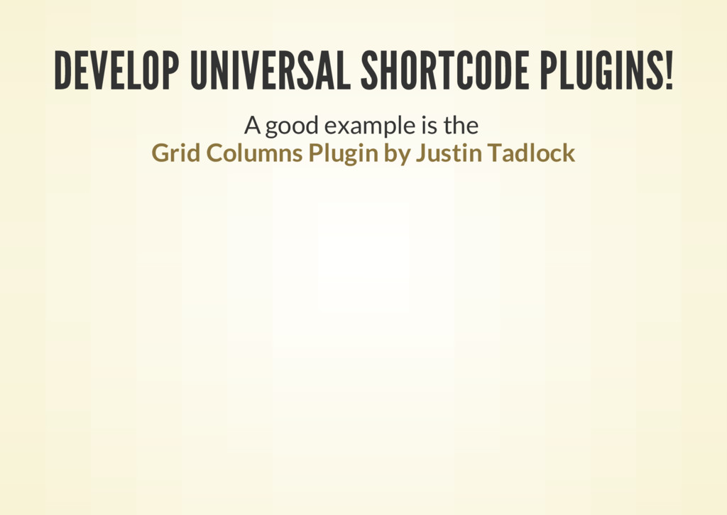 DEVELOP UNIVERSAL SHORTCODE PLUGINS! A good exa...