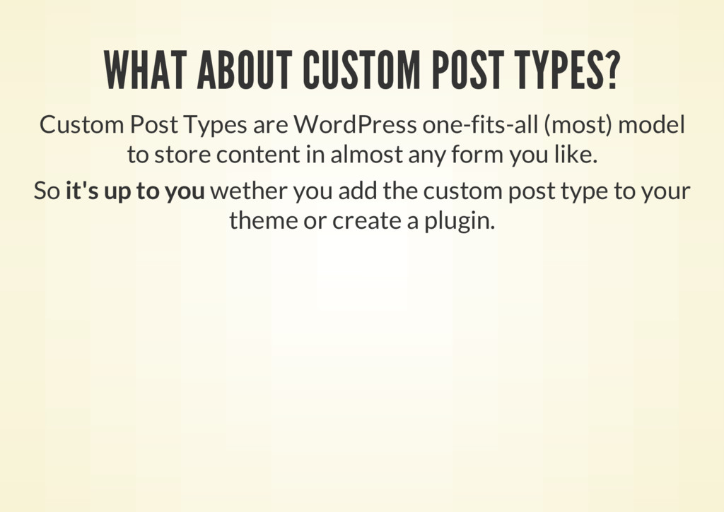 WHAT ABOUT CUSTOM POST TYPES? Custom Post Types...