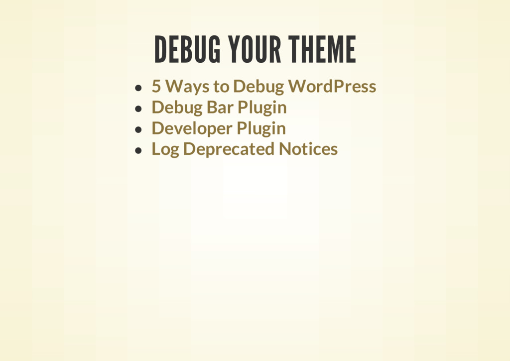 DEBUG YOUR THEME 5 Ways to Debug WordPress Debu...