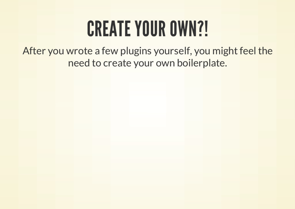 CREATE YOUR OWN?! After you wrote a few plugins...