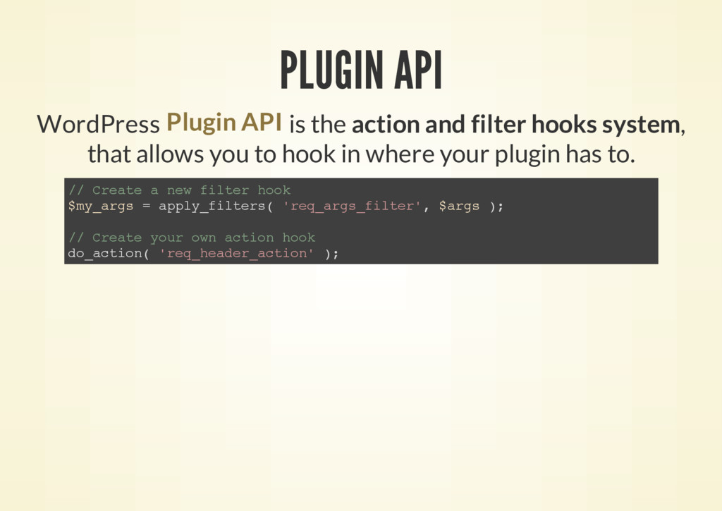 PLUGIN API WordPress is the action and filter h...