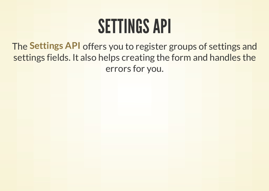 SETTINGS API The offers you to register groups ...