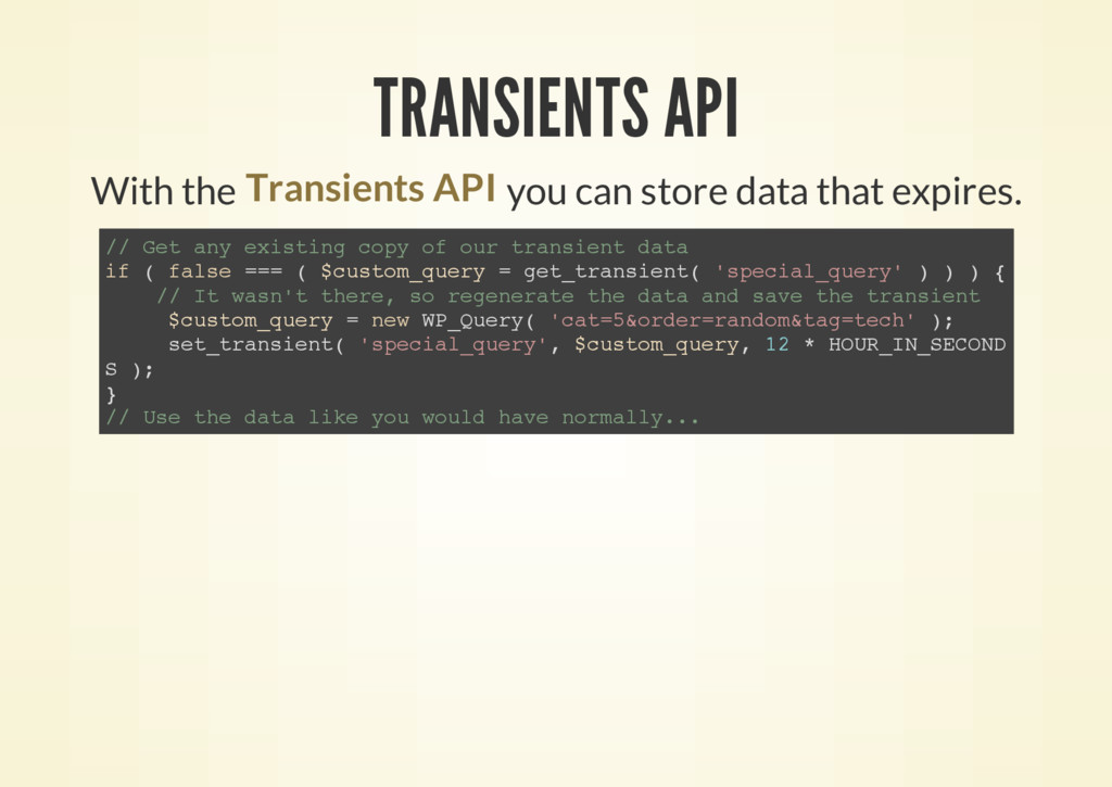 TRANSIENTS API With the you can store data that...