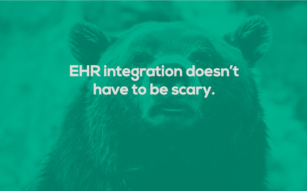EHR integration doesn't have to be scary.