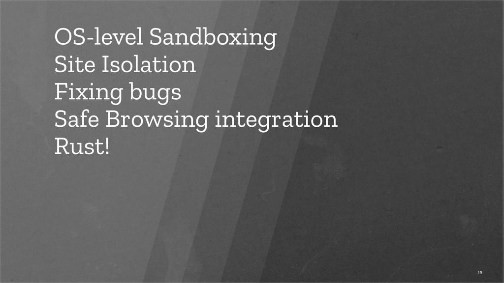 OS-level Sandboxing Site Isolation Fixing bugs ...