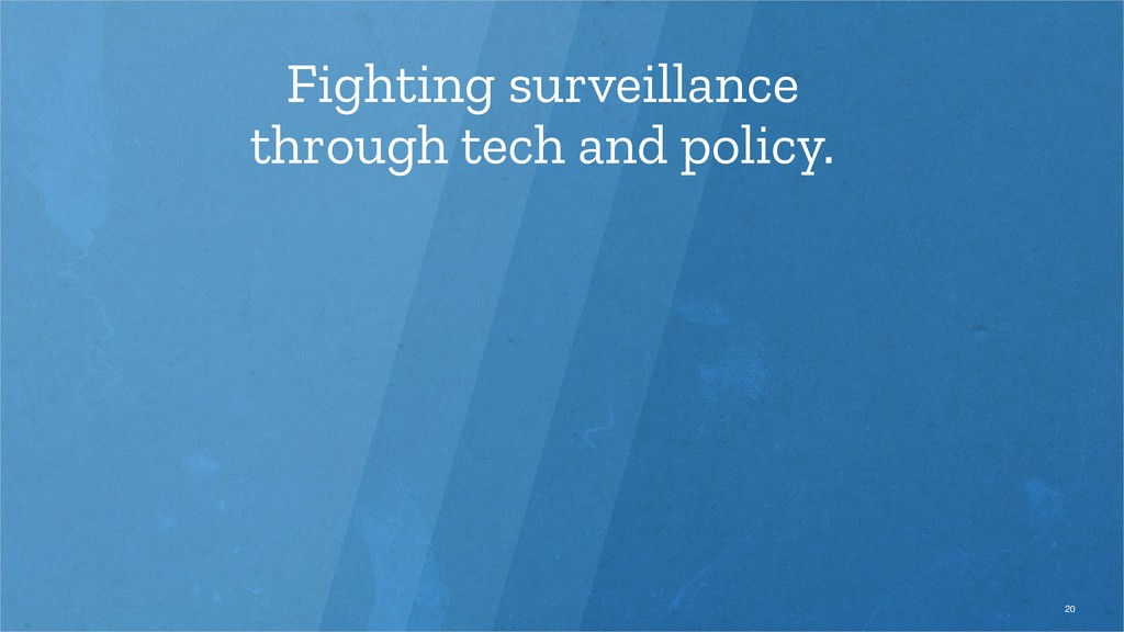 Fighting surveillance through tech and policy. ...