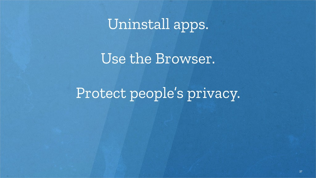 Uninstall apps. Use the Browser. Protect people...