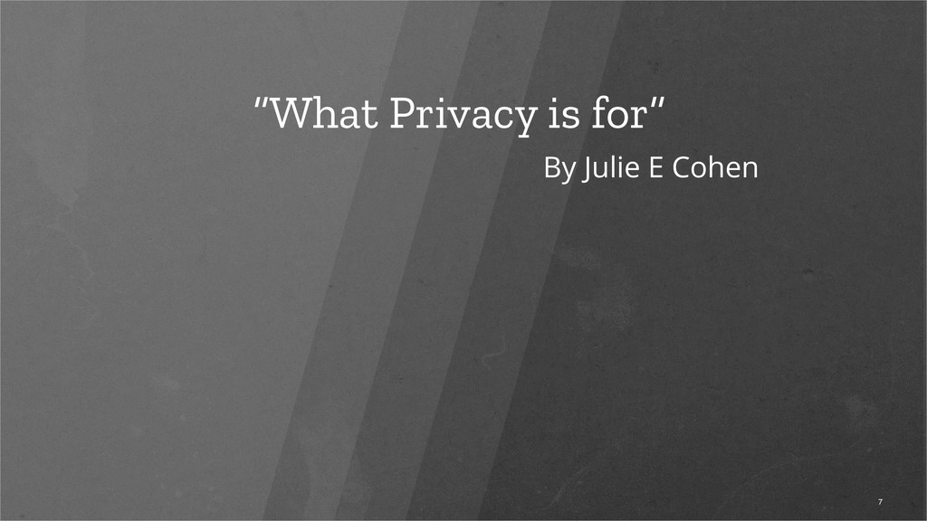 """What Privacy is for"" 7 By Julie E Cohen"